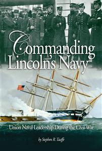 Commanding Lincoln's Navy: Union Naval Leadership During the Civil War Stephen R. Taaffe